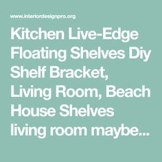 Kitchen Live-Edge Floating Shelves Diy Shelf Bracket, Living Room, Beach House Shelves living room maybe Styled Dining Room Shelving - The Wood Grain Cottage Dining Rooms, Rustic Dining Room, Open Shelves, Country Dining Room, Bathroom Shelving Ideas, Wood Shelves, Wood Grain, Laundry Room Vintage French Soul ~