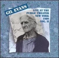 Gil Orchestra Evans - Gil Evans Orchestra: Live at the Public Theater 1980: Vol. 2