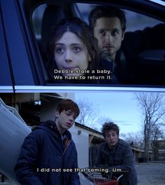 Shameless - Seen this and Ian just stole a baby last episode. ha.
