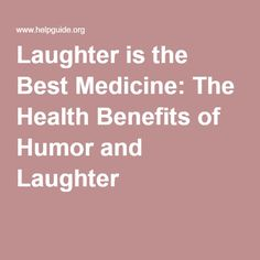 Laughter is the Best Medicine: The Health Benefits of Humor and Laughter