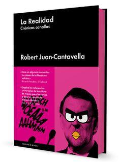La Realidad es un catálogo de retos. Juan-Cantavella se dedica a poner en jaque lo que entendemos por yo, por política, por literatura, por realidad. Búscalo en http://absys.asturias.es/cgi-abnet_Bast/abnetop?ACC=DOSEARCH&xsqf01=realidad+cronicas+canallas+robert+juan+cantavella