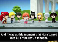 And it was at this moment that Nora turned into all of the RWBY fandom.