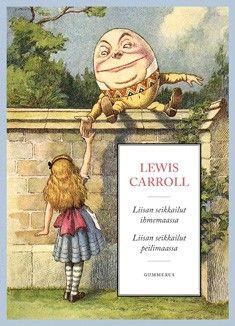 €14.50 Liisan seikkailut ihmemaassa & Liisan seikkailut peilintakamaassa – Lewis Carroll – kirjat – Rosebud.fi