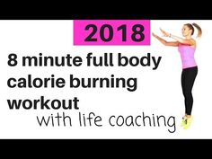 HOME WORKOUT - FULL BODY 8 MINUTE CALORIE BURNING WORKOUT WITH SOME LIFE COACHING ADVICE - YouTube