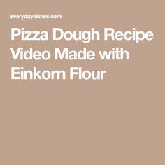 Pizza Dough Recipe Video Made with Einkorn Flour
