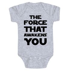 "This funny, Star Wars parody baby one-piece features the text ""The Force That Awakens You"" for your new little one! Perfect of Star Wars fans, gifts for new parents, baby shower gifts, and baby shower ideas! Cool Baby, Baby Love, Fantastic Baby, Unique Baby, Regalo Baby Shower, Cute Funny Babies, Funny Baby Onesie, Cute Baby Onesies, Disney Baby Onesies"