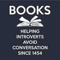 Books- helping introverts avoid conversation since 1454. #bookhumor