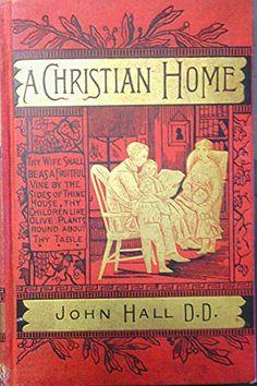 A Christian Home: How to Make and How to Maintain it by John Hall HC 1883 http://www.amazon.com/dp/B001KXEPMU/ref=cm_sw_r_pi_dp_P646vb0G0VKTA