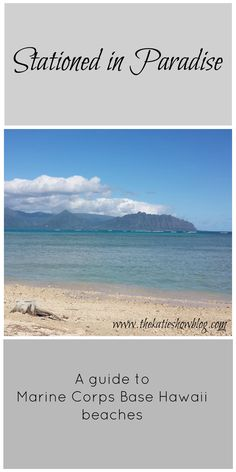 Moving to Marine Corps Base Hawaii? Check out this guide to the top 3 beaches right in your backyard on base!