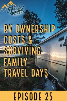 Curious to know what it costs to own an RV? Our take on RV Ownership costs, plus 7 tips for surviving family travel days.
