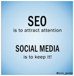 Seo is to attract attention. Social Media is to keep it! El SEO es para atraer la atención. El Social media es para mantenerla.