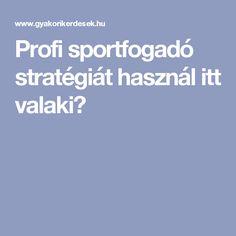 Profi sportfogadó stratégiát használ itt valaki?