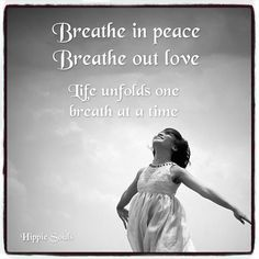 Breathe in peace ☮ Breathe out love