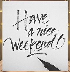 this goes to all of you out there. even though you still have work or stuff to do, just have a NICE weekend! ;)