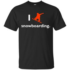 Snowboarding Shirts I love Snowboarding T-shirts Hoodies Sweatshirts
