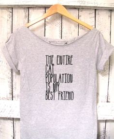 FREE SHIPPING - Cat Shirt, The Entire Cat Population is my Best Friend, Hipster Cat shirt, Hipster Shirt (woman, teen girls)