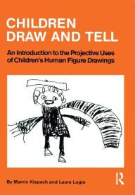 Children Draw and Tell: An Introduction to the Projective Uses of Children's Human Figure Drawings / Edition 1 by Marvin Klepsch Download