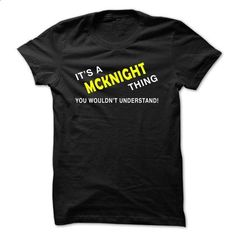 IT S A MCKNIGHT THING YOU WOULDNT UNDERSTAND - #cool shirt #shirt