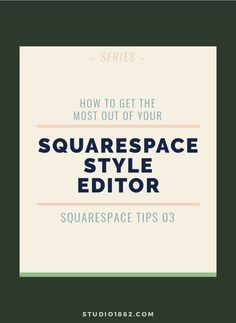 STUDIO 1862 || How to get the most out of your Squarespace Style Editor || Katelyn Dekle || #squarespacetips #websitebuilder #platform #designtips #tipsandtricks #howto #tutorial #steps