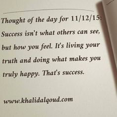 Thought of the day for 11/12/15: Success isn't what others can see, but how you feel. It's living your truth and doing what makes you truly happy. That's success. www.khalidalqoud.com #gcc #uae...