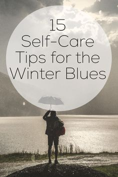 Struggling with winter blues? You're not alone. Here are 15 tips for practicing self care and tending to your mental health.