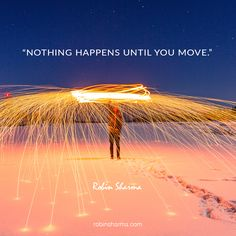 Nothing happens until you move.