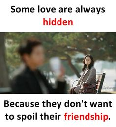 Some love are always hidden Because they don't want to spoil their friendship. There are many such cases in the world like this i wish they could get their love and i think the loved once would understand the feeling Crazy Girl Quotes, Real Life Quotes, True Love Quotes, Reality Quotes, Relationship Quotes, Funny Quotes, Qoutes, Funny Memes, Besties Quotes