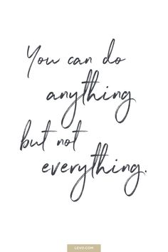 You can do anything but not everything quote - daily mantra - It's National Stress Awareness Day. What is Your Mantra For Dealing With Stress? Great Inspirational Quotes, Great Quotes, Quotes To Live By, Me Quotes, Qoutes, Music Quotes, Take A Break Quotes, Motivational Quotes For Women, Sucess Quotes