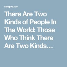 There Are Two Kinds of People In The World: Those Who Think There Are Two Kinds…