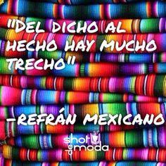 """""""Del dicho al hecho hay mucho trecho""""  -refranes mexicanos #refranes #México Shot de Moda: Mis 5 refranes mexicanos favoritos"""