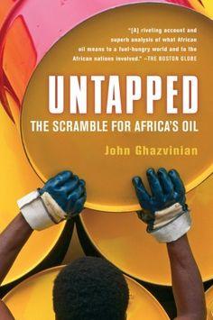 Untapped: The Scramble for Africa's Oil by John Ghazvinian . . . Loved it! Great read