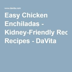 Want to serve up a south-of-the-border, kidney-friendly treat? DaVita dietitian Julie from North Carolina comes to the rescue. Her Easy Chicken Enchiladas live up to their name and taste muy bueno. Make dinnertime a fiesta with Easy Chicken Enchiladas. Davita Recipes, Kidney Recipes, Diet Recipes, Diabetes Recipes, Bread Recipes, Recipies, Healthy Kidney Diet, Kidney Foods, Kidney Health