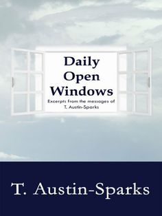 Daily Open Windows by T. Austin-Sparks, http://www.amazon.com/dp/B0086FQOQK/ref=cm_sw_r_pi_dp_woT1sb1E44NHG