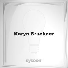 Karyn Bruckner: Page about Karyn Bruckner #member #website #sysoon #about