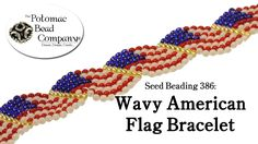 Seed Beading 386 Wavy American Flag Bracelet free tutorial for beadweaving with seed beads this patriotic bracelet. http://www.potomacbeads.com http://www.thebeadco.com