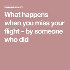 What happens when you miss your flight – by someone who did