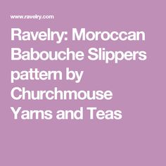 Ravelry: Moroccan Babouche Slippers pattern by Churchmouse Yarns and Teas