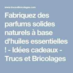 Fabriquez des parfums solides naturels à base d'huiles essentielles ! - Idées cadeaux - Trucs et Bricolages