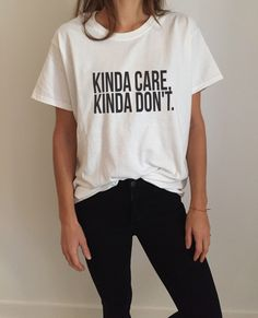 Kinda care, kinda don't Tshirt white Fashion funny slogan womens girls sassy cute gifts tops by Nallashop on Etsy https://www.etsy.com/listing/255239614/kinda-care-kinda-dont-tshirt-white