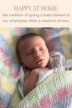 HAPPY AT HOME: the tradition of giving a baby blanket to our employees when a newborn arrives. Whats New, New Moms, Happy, Happiness, Young Moms, Being Happy