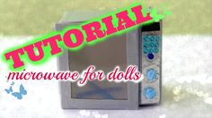 Tutorial : how to make a miniature microwave for dolls