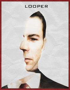 24 Unofficial Movie Posters that are better than the real posters. Check out this Looper poster!
