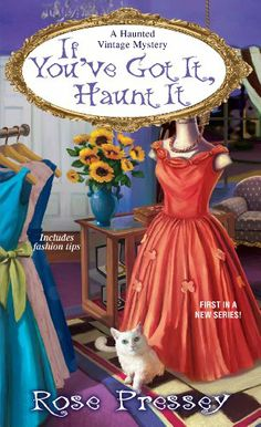 If You've Got It, Haunt It (A Haunted Vintage Mystery) by Rose Pressey,12-2-14