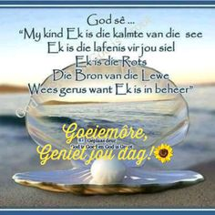 Lekker Dag, Afrikaanse Quotes, Goeie More, Good Morning Quotes, Poems, Thankful, Wisdom, Salts, Nice Things