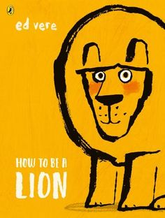 How to Be a Lion by Ed Vere. From the New York Times bestselling author/illustrator of Max the Brave comes an inspiring and adorable picture book about a pair of unlikely friends who face down a pack of bullies. 3rd Grade Books, Third Grade, Ferdinand The Bulls, Lion Book, Unlikely Friends, Nickelodeon, Children's Picture Books, Penguin Random House, Poems