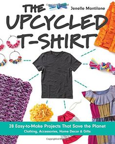 The Upcycled T-Shirt: 28 Easy-to-Make Projects That Save the Planet Clothing, Accessories, Home Decor & Gifts by Jenelle Montilone http://www.amazon.com/dp/1607059711/ref=cm_sw_r_pi_dp_dC9lvb1H9VF7Y