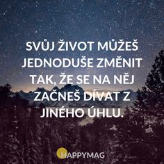 Svůj život můžeš jednoduše změnit tak, že se na něj začneš dívat z jiného úhlu. Believe Quotes, Love Quotes, Inspirational Quotes, Team Building Quotes, Keep Calm Quotes, Sport Quotes, Motivational Posters, Motto, Wisdom Quotes