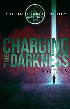 The Rustic Reading Gal: Waiting On Wednesday: Charging the Darkness (The Uncloaked Trilogy Book 3) by J. Rodes