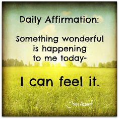 Daily #Affirmation:  Something wonderful is happening to me today.  I can feel it.   ~John Assaraf