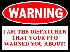 Hmmm... not sure this is a good thing... I think I'm more of the 'if you need help, ask that dispatcher' type!  But this is funny!
